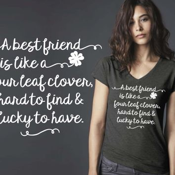 A Best Friend is like a Four Leaf Clover T-shirt | Friend Gift