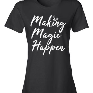 Making Magic Happen - Ladies T-Shirt