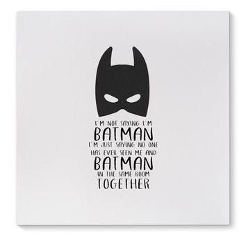 I'M NOT SAYING I'M BATMAN Canvas Art By Terri Ellis