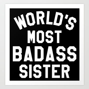 WORLD'S MOST BADASS SISTER (White Art) Art Print by CreativeAngel | Society6