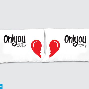 Only You are my other half Matching Pillow Cases - Awesome Gift for cute couples - Price is for 2 Pillow cases