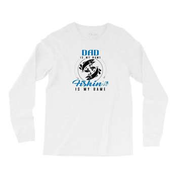 Dad is my Name Fishing Is My Game Long Sleeve Shirts