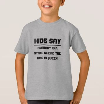 Kids say: where the king is queen T-Shirt