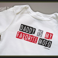 Daddy is My Favorite MOFO Onesuit - Funny Baby Gift