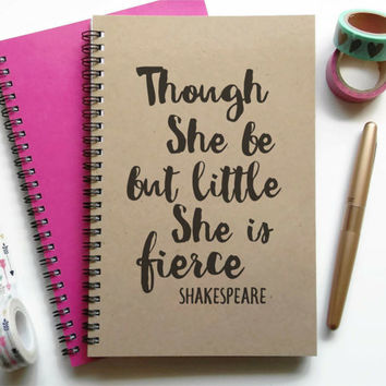 Writing journal, spiral notebook, bullet journal, sketchbook, lined blank grid, custom - Though she be but little she is fierce, Shakespeare