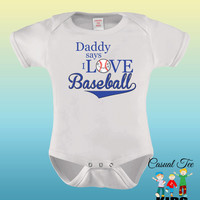 Daddy says I Love Baseball Funny  Baby Girl or Boy Baby Bodysuit or Toddler Tshirt