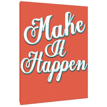 Make It Happen - Canvas- Custom Art Print - word art - wall art - home decor - coral