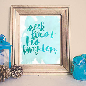 Seek First His Kingdom  /// Home  Printable /// Instant Download //  Home Decor /// Aqua Blue green // Wall Art // Watercolor Art Gallery