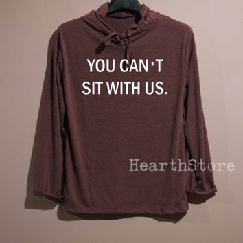 You Can't Sit With Us Shirt Mean Girls Shirt Long Sleeve Hoodie TShirt T Shirt Unisex - size S M L