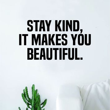 Stay Kind It Makes You Beautiful Quote Wall Decal Sticker Bedroom Home Room Art Vinyl Inspirational Motivational Teen Happy Good Vibes