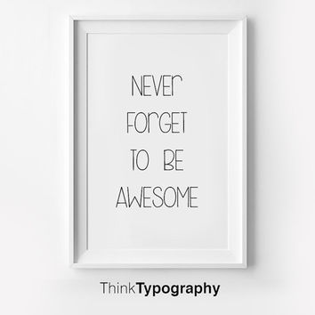 Never Forget To Be Awesome, Inspirational poster, typography art, wall decor, mottos, graphic design, happy words, giclee art, inspiration