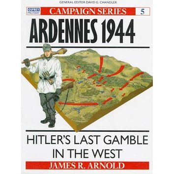 Ardennes 1944: Hitler's Last Gamble in the West (Campaign Series)