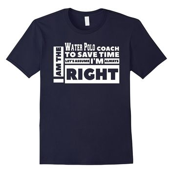 I am the Water Polo Coach Assume I'm Always Right T-Shirt