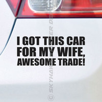 I Got This Car For My Wife Funny Bumper Sticker Vinyl Decal AWD Sticker Turbocharge Decal For Honda Acura BMW