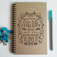 Writing journal, spiral notebook, diary, sketchbook - You were given this life because you are strong enough to live it, inspirational quote