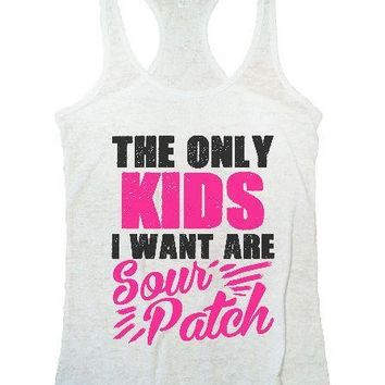 The Only Kids I Want Are Sour Patch Burnout Tank Top By Funny Threadz