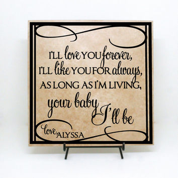 I'll love you forever, like you for always, as long as I'm living your baby I'll be Sign, Wedding Sign, Custom Tile, Parents Wedding Gift