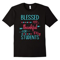 Blessed And Thankful For My Students Funny Teacher Shirt