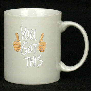 You Got This Art For Ceramic Mugs Coffee *