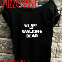 WALKING DEAD we are the walking dead off the shoulder loose fitting slouchy ladies women t shirt