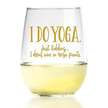 I DO YOGA Just Kidding I Drink Wine in Yoga Pants  Funny Wine Glasses For Women  17 Ounces