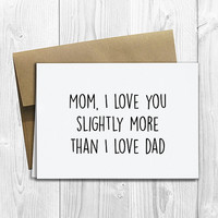 PRINTED Mom I Love You More Than Dad 5x7 Greeting Card - Cute Mother's Day, Birthday, Friendship Notecard