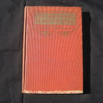 1913 The Men Who Blaze the Trail Sam Clark Dunham Hardcover No Dust Jacket