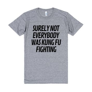 Surely Not Everybody Was Kung Fu Fighting | T-Shirt | SKREENED