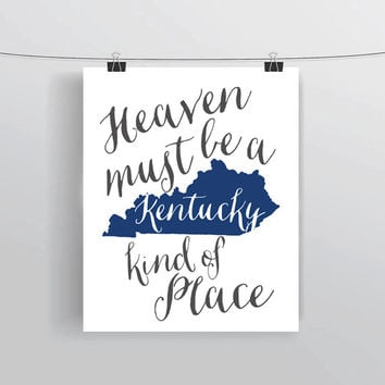 Heaven must be a Kentucky kind of place quote wall art home college dorm apartment decor housewarming prints and posters INSTANT DOWNLOAD