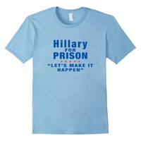 Hillary For Prison, Let's Make It Happen, Trump Pence Tshirt