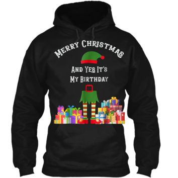 """""""Merry Christmas And Yes It's My Birthday!"""" Elf Gift  Pullover Hoodie 8 oz"""
