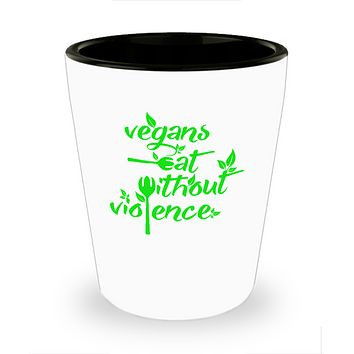 Vegans Eat Without Violence Fork Spoon Drinking Shot Glass