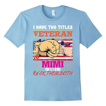 I Have Two Titles Veteran And Mimi Rock Them Both T-Shirt