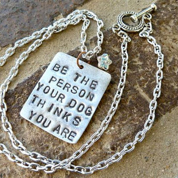 Be the Person Your Dog Thinks You Are Necklace by Crafting4Cause