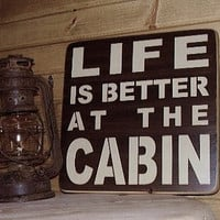 Life Is Better At The Cabin Distressed Wood Sign