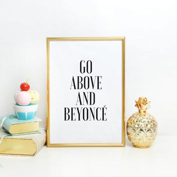 Wall Art,Girls Room Decor,Quote Prints,Girls Bedroom Decor,Beyonce Quote,PRINTABLE Art,Go Above And Beyonce,Beyonce Quote,GiRLY PRINT