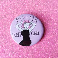"Pit Hair, Don't Care - Feminist 2.25"" Button Pin Badge"