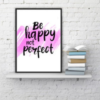 """PRINTBALE ART - One Poster """" Be Happy not Perfect"""""""