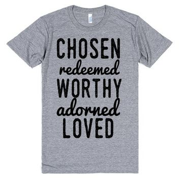 Chosen Redeemed Worthy Adorned Loved | T-Shirt | SKREENED