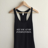 See You At My Intervention Typography  Racerback Tank Top