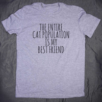 The Entire Cat Population Is My Best Friend Tumblr Kitty Tee Slogan Funny Kitten Lover Gift T-shirt