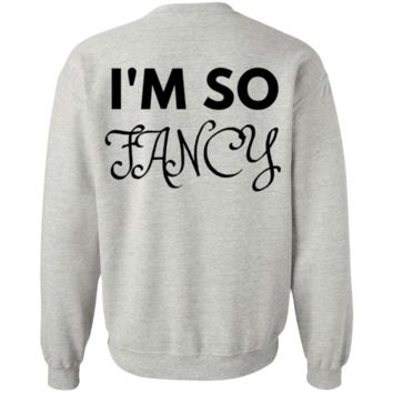 I'm So Fancy Crewneck Pullover Sweatshirt 8 oz.