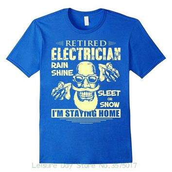 Retired Electrician - Rain Shine Sleet Or Snow - I'm Staying Home - Retirement T-shirt