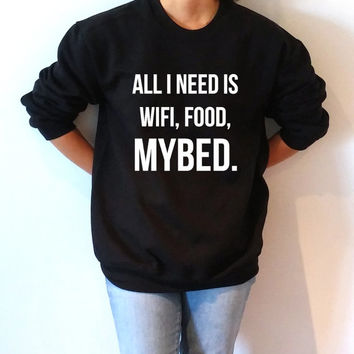 all i need is wifi food my bed  Sweatshirt Unisex , teen sweatshirt, teen jumper, slogan jumper, teen clothes, tumblr sweatshirt, gift