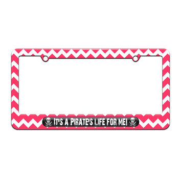 It's A Pirate's Life For Me - Skull Crossed Swords - License Plate Tag Frame - Pink Chevrons Design