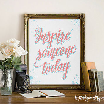 "Inspirational Print ""Inspire someone today"" Inspirational Quote Print Typography Print Poster Wall Art Home decor"