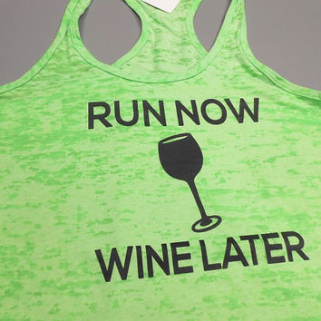Run-Now-Wine-Later Tank Top. Running Workout Shirt. Workout Burnout Tank. Run Now Wine Later. Racerback Burnout Running Tank Top. Gym Tank.