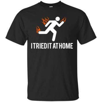 I tried it at home Funny Men's or Ladies Tee Shirt