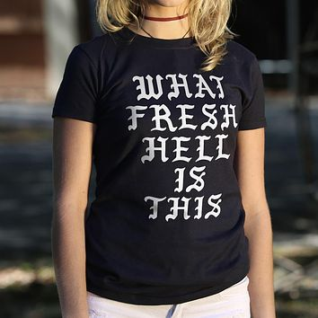 Ladies What Fresh Hell Is This T-Shirt