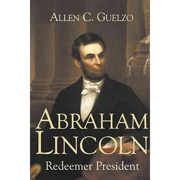 Abraham Lincoln: Redeemer President (Library of Religious Biography): Abraham Lincoln